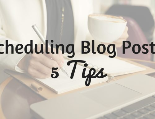 Scheduling Blog Posts: 5 Tips