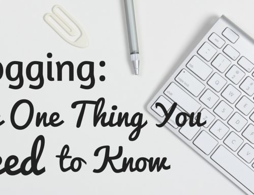 Blogging: The One Thing You Need to Know