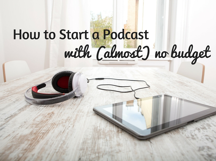 How to start a podcast on almost no budget